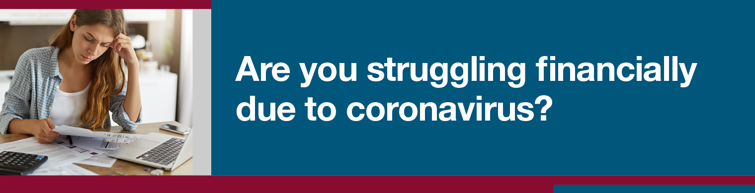 "A banner with the text ""Are you struggling financially due to Coronavirus"""